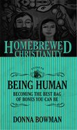 Guide to Being Human, the - Becoming the Best Bag of Bones You Can Be (Homebrewed Christianity Series) eBook