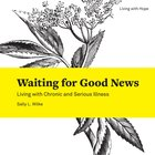 Waiting For Good News (Living With Hope Series) eBook