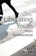 Liberating Youth From Adolescence (Word & World Series) eBook
