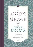 God's Grace For Single Moms (God's Grace For You Series) eBook