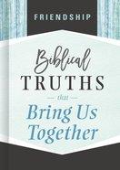 Friendship (Biblical Truths God's Way Series) eBook