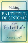 Making Faithful Decisions At the End of Life eBook