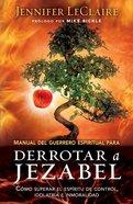 Manual Del Guerrero Espiritual Para Derrotar a Jezabel eBook