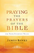 Praying the Prayers of the Bible For Your Everyday Needs eBook