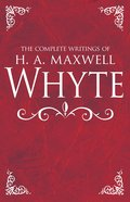 The Complete Writings of H. A. Maxwell Whyte eBook