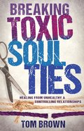 Breaking Toxic Soul Ties eBook