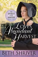 Love's Abundant Harvest (#02 in Spirit Of The Amish Series) eBook
