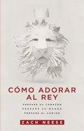 Cmo Adorar Al Rey eBook