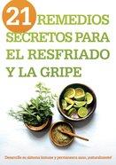 21 Remedios Secretos Para El Resfriado Y La Gripe eBook