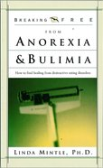 Breaking Free From Anorexia & Bulimia eBook