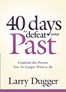 Forty Days to Defeat Your Past eBook