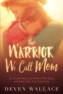 The Warrior We Call Mom eBook