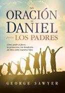La Oracin De Daniel Para Los Padres eBook