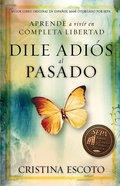 Dile Adis Al Pasado eBook