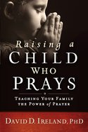 Raising a Child Who Prays eBook