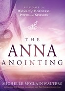 The Anna Anointing: Become a Woman of Boldness, Power and Strength eBook