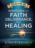 Scriptures For Faith, Deliverance, and Healing (#01 in Topical Scripture Series) eBook