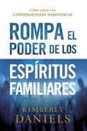 Rompa El Poder De Los Espritus Familiares/Breaking the Power of Familiar Spirits eBook