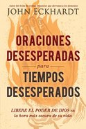 Oraciones Desesperadas Para Tiempos Desesperados / Desperate Prayers For Desperate Times eBook