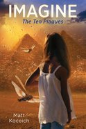 Imagine... the Ten Plagues (#02 in Imagine... Series) eBook