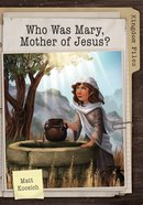 Who Was Mary, Mother of Jesus? (Kingdom Files Series) eBook