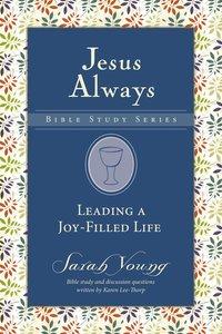 Leading a Joy-Filled Life (Jesus Always Bible Studies Series)