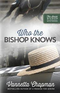 Who the Bishop Knows (Amish Bishop Mysteries Series)