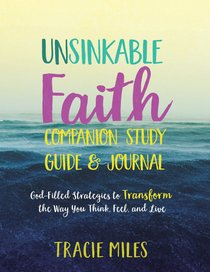 Unsinkable Faith: God-Filled Strategies to Transform the Way You Think, Feel and Live (Study Guide)