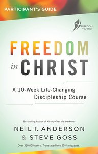 A 13-Week Course For Every Christian (Freedom In Christ Course)