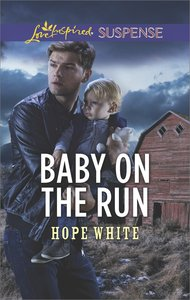 Baby on the Run (The Baby Protectors) (Love Inspired Suspense Series)