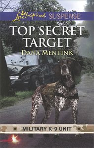 Top Secret Target (Military K-9 Unit) (Love Inspired Suspense Series)