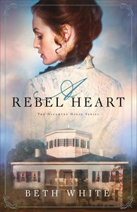 A Rebel Heart (#01 in Daughtry House Series)