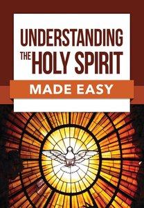 Understanding the Holy Spirit Made Easy (Bible Made Easy Series)