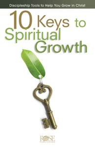10 Keys to Spiritual Growth: Discipleship Tools to Help You Grow in Christ