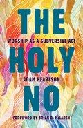 The Holy No: Worship as a Subversive Act