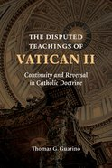The Disputed Teachings of Vatican II: Continuity and Reversal in Catholic Doctrine