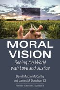 Moral Vision: Seeing the World With Love and Justice Paperback