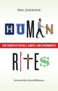 Human Rites: The Power of Rituals, Habits, and Sacraments Paperback