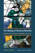 The Making of Christian Morality: Reading Paul in Ancient and Modern Contexts Paperback
