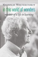 In This World of Wonders: Memoir of a Life in Learning Hardback