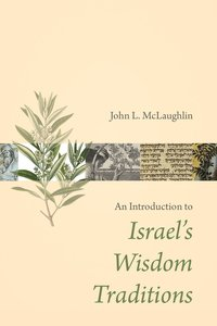 An Introduction to Israels Wisdom Traditions