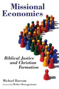 Missional Economics: Biblical Justice and Christian Formation (The Gospel And Culture Series)