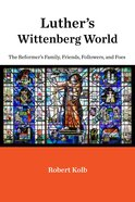 Luther's Wittenberg World: The Reformer's Family, Friends, Followers, and Foes Hardback