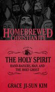 Guide to the Holy Spirit, the - Hand-Raisers, Han, and the Holy Ghost (Homebrewed Christianity Series) Paperback