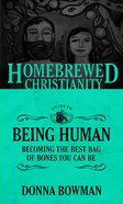 Guide to Being Human, the - Becoming the Best Bag of Bones You Can Be (Homebrewed Christianity Series) Paperback