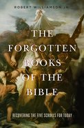 The Forgotten Books of the Bible: Recovering the Five Scrolls For Today Paperback