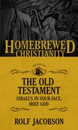 Guide to the Old Testament - Israel's In-Your-Face, Holy God (Homebrewed Christianity Series)