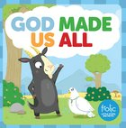 God Made Us All: A Book About Big and Little (Frolic Series) Board Book