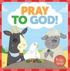 Pray to God!: A Book About Prayer (Frolic Series) Board Book