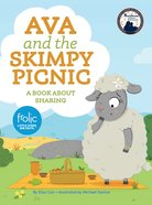 Ava and the Skimpy Picnic: A Book About Sharing (Frolic Series) Hardback